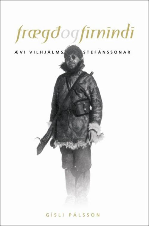 Frægð og firnindi – Ævi Vilhjálms Stefánssonar