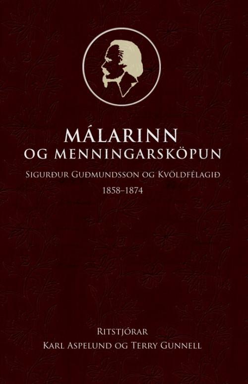Málarinn og menningarsköpun - Sigurður Guðmundsson og Kvöldfélagið 1858-1874