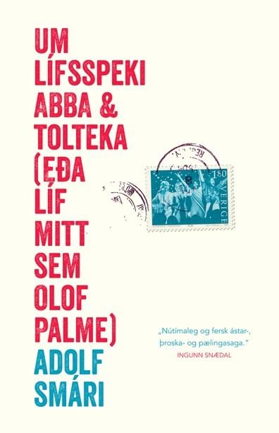 Um lífsspeki Abba og Tolteka (eða líf mitt sem Olof Palme)