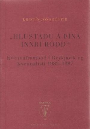 Hlustaðu á þína innri rödd: Kvennaframboð í Reykjavík og Kvennalisti 1982-1987