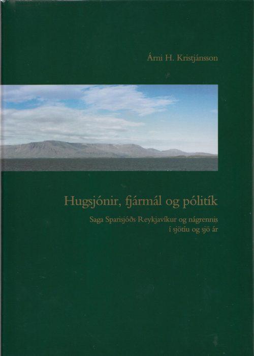 Hugsjónir, fjármál og pólitík: saga Sparisjóðs Reykjavíkur og nágrennis í sjötíu og sjö ár