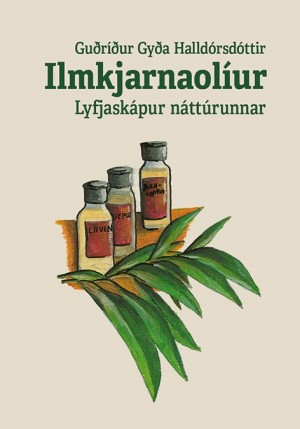 Ilmkjarnaolíur - lyfjaskápur náttúrunnar