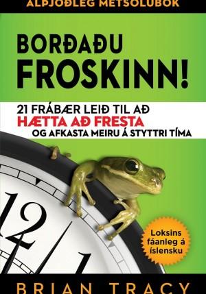 Borðaðu froskinn! - 21 frábær leið til að hætta að fresta og afkasta meiru á styttri tíma