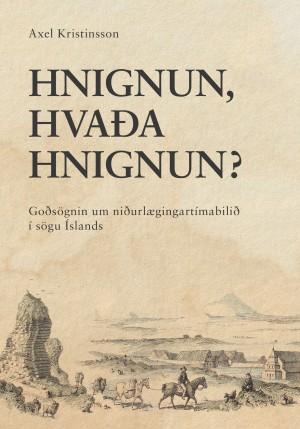 Hnignun, hvaða hnignun? - Goðsögnin um niðurlægingartímabilið í sögu Íslands