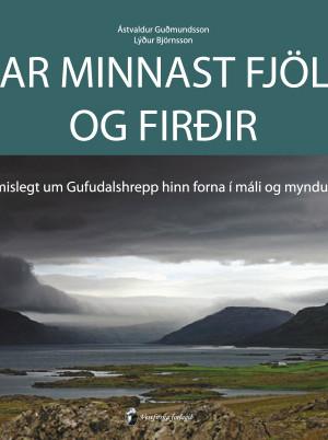 Þar minnast fjöll og firðir: Ýmislegt um Gufudalshrepp hinn forna í mál og myndum