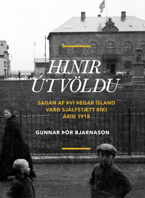 Hinir útvöldu: Sagan af því þegar Ísland varð sjálfstætt ríki árið 1918