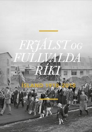 Frjálst og fullvalda ríki: Ísland 1918-2018