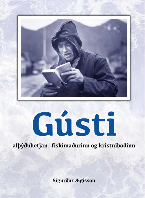 Gústi - alþýðuhetjan, fiskimaðurinn og kristniboðinn