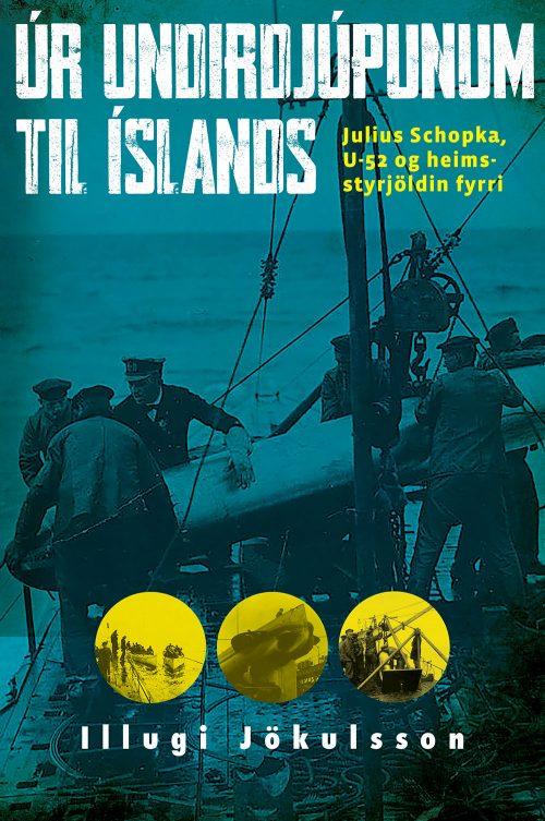Úr undirdjúpunum til Íslands: Julius Schopka, U-52 og heimsstyrjöldin fyrri